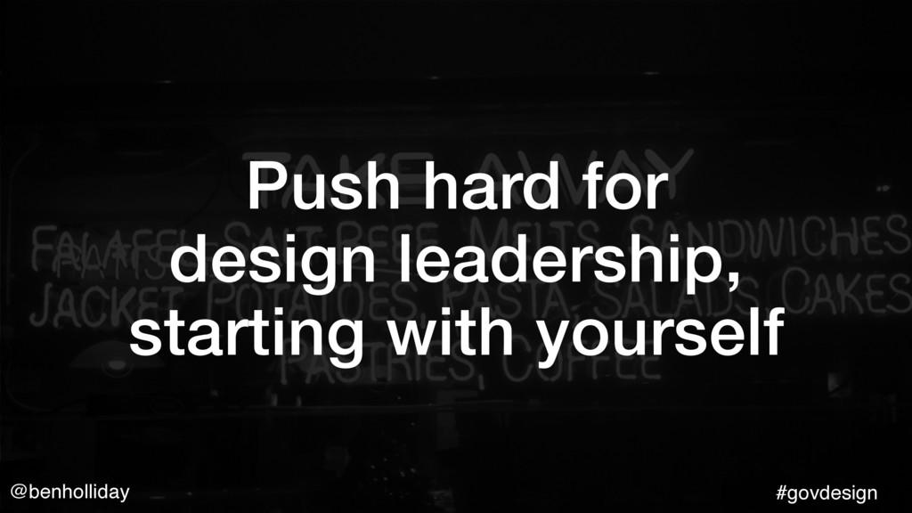 @benholliday #govdesign Push hard for  design ...