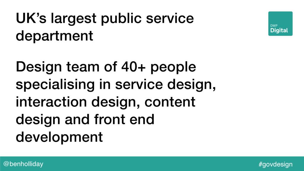 @benholliday #govdesign UK's largest public ser...