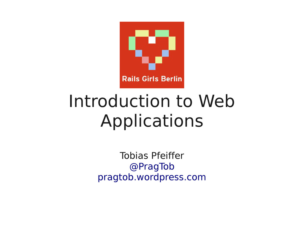 Introduction to Web Applications Tobias Pfeiffe...