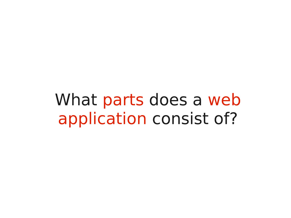 What parts does a web application consist of?