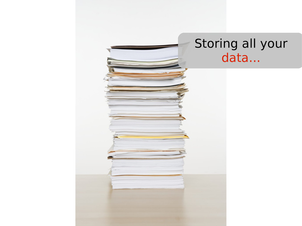 Storing all your data...