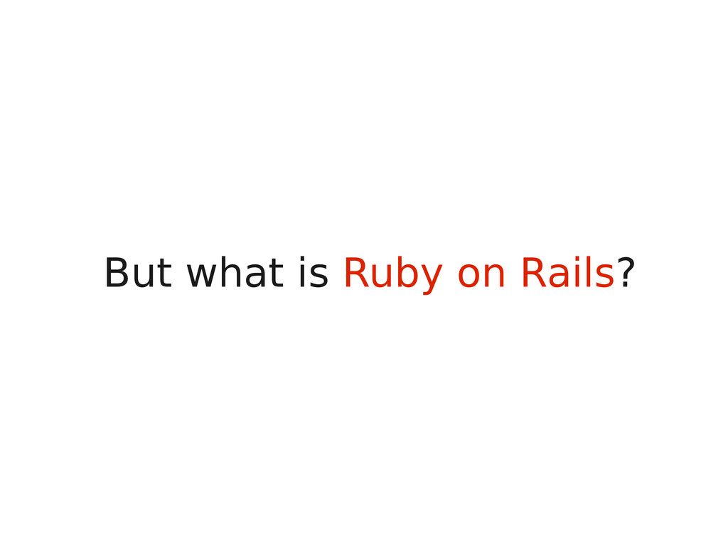 But what is Ruby on Rails?