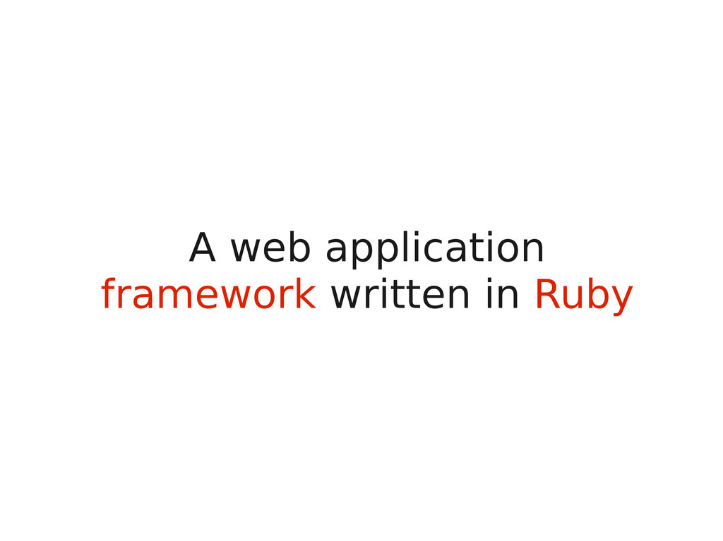 A web application framework written in Ruby