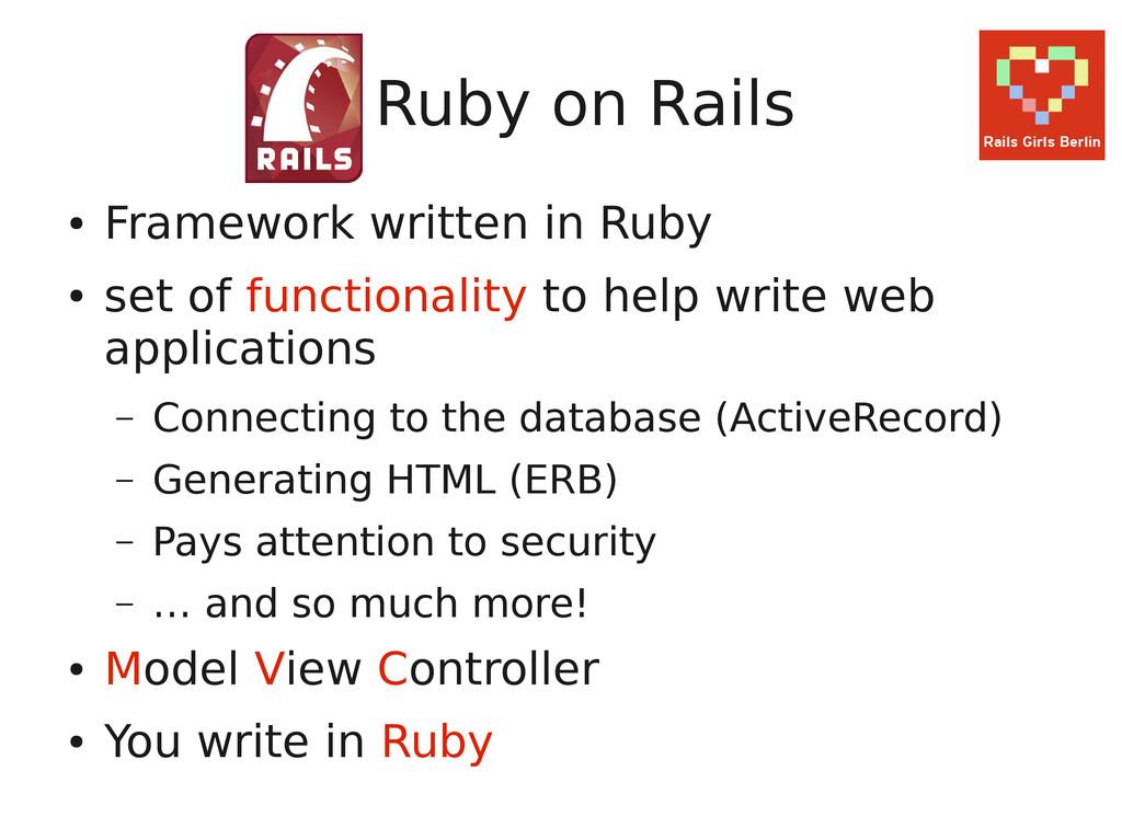 Ruby on Rails ● Framework written in Ruby ● set...