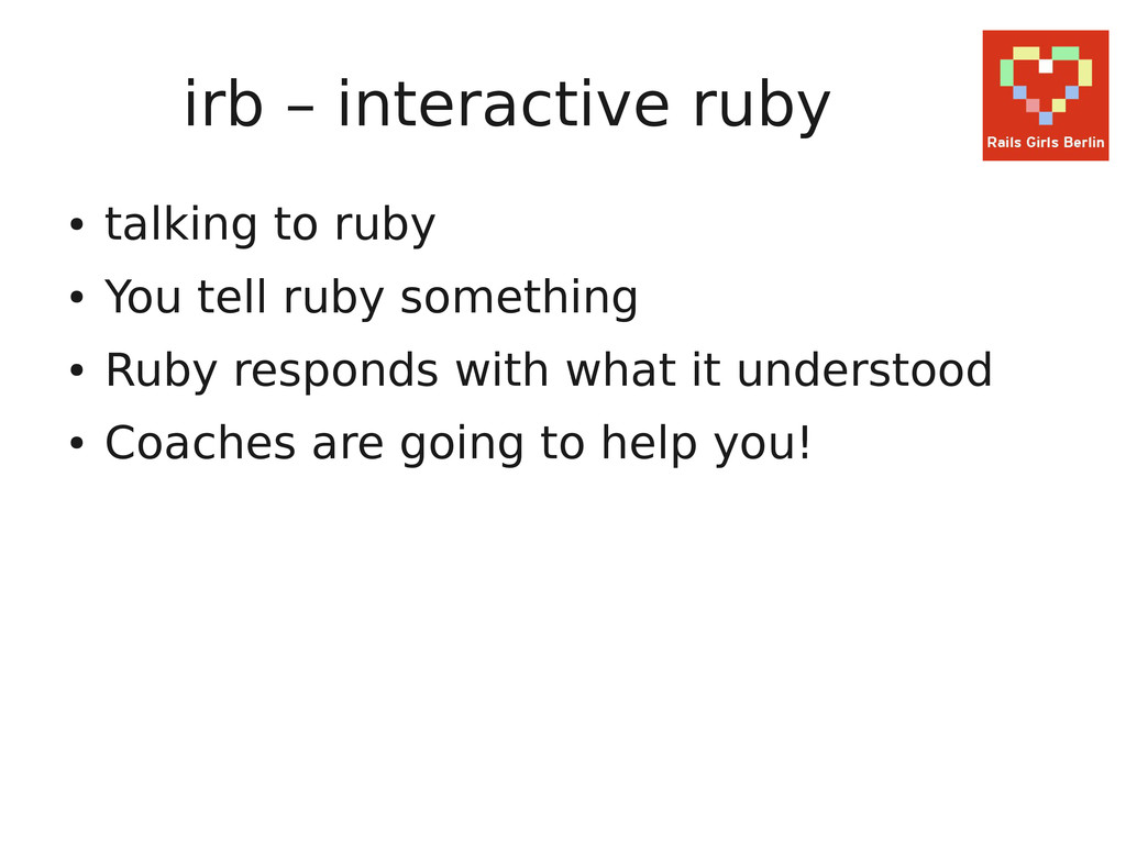irb – interactive ruby ● talking to ruby ● You ...