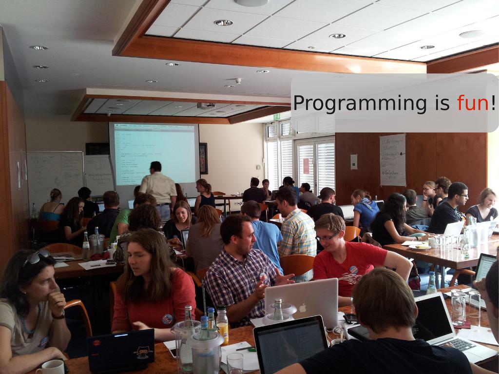Programming is fun!