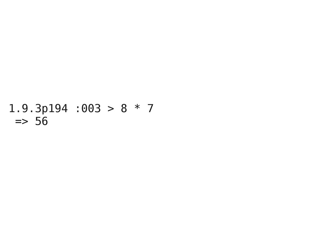 1.9.3p194 :003 > 8 * 7 => 56