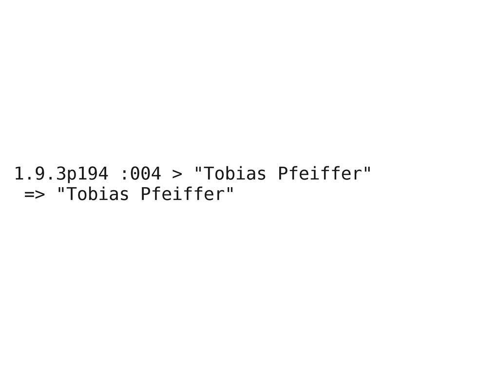 """1.9.3p194 :004 > """"Tobias Pfeiffer"""" => """"Tobias P..."""
