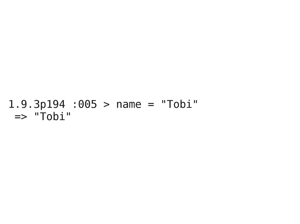 """1.9.3p194 :005 > name = """"Tobi"""" => """"Tobi"""""""