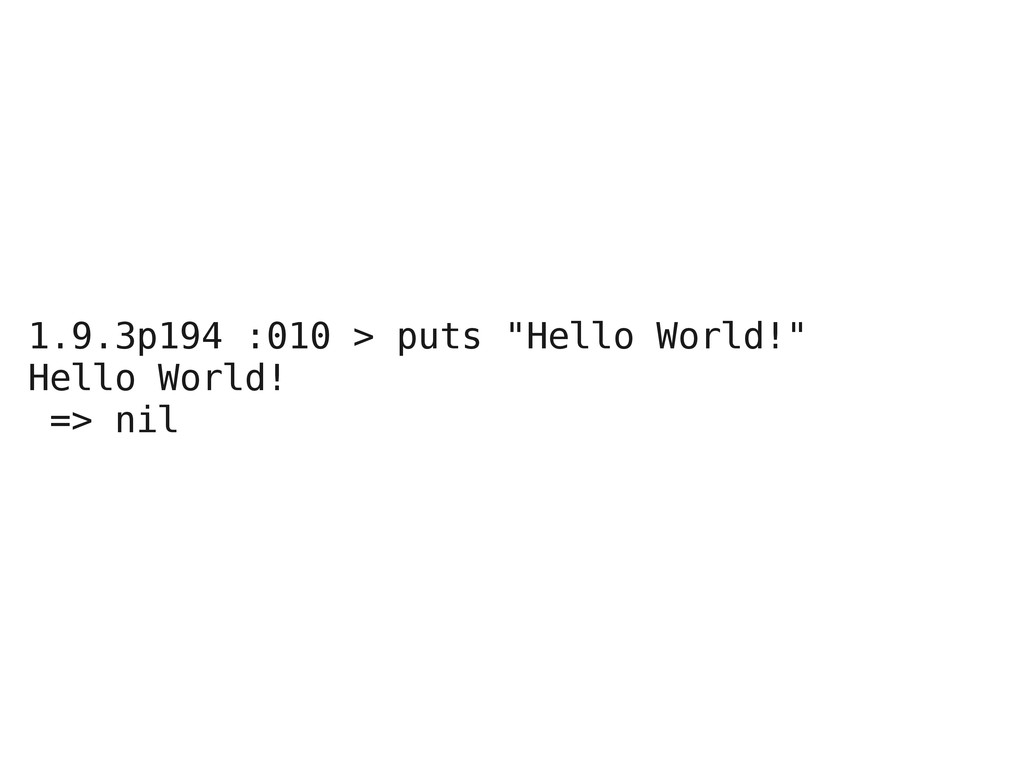"1.9.3p194 :010 > puts ""Hello World!"" Hello Worl..."