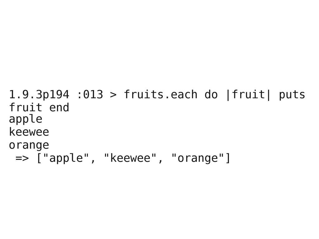 1.9.3p194 :013 > fruits.each do |fruit| puts fr...