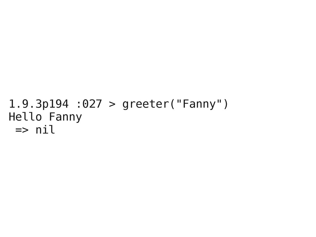"""1.9.3p194 :027 > greeter(""""Fanny"""") Hello Fanny =..."""