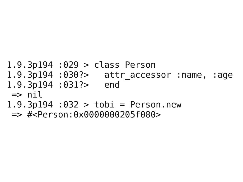 1.9.3p194 :029 > class Person 1.9.3p194 :030?> ...