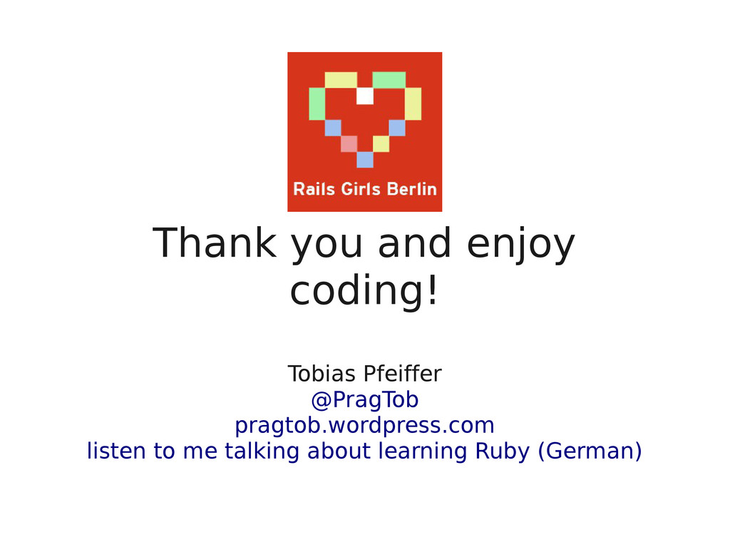Thank you and enjoy coding! Tobias Pfeiffer @Pr...