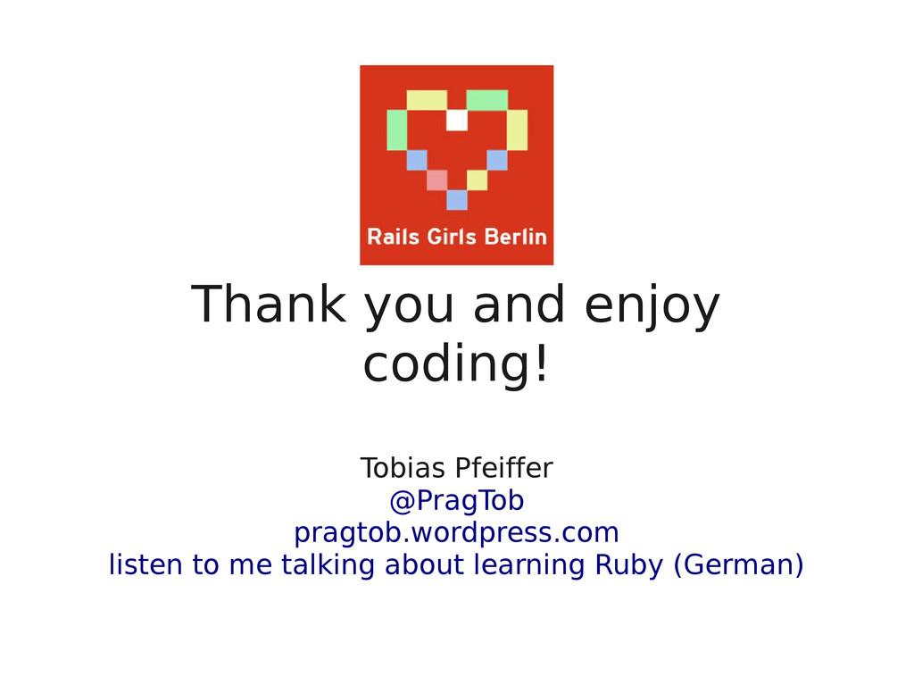 Thank you and enjoy coding! Tobias Pfeiffer @Pr...