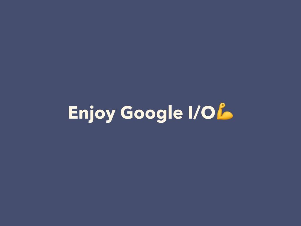 Enjoy Google I/O