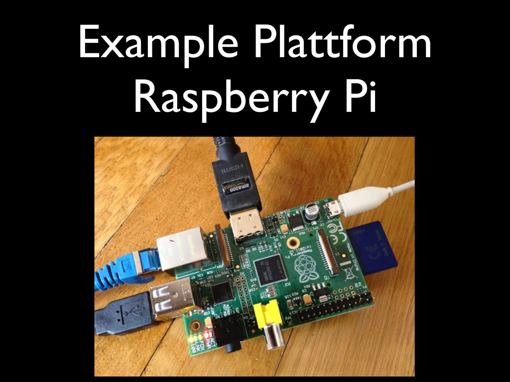 Example Plattform Raspberry Pi