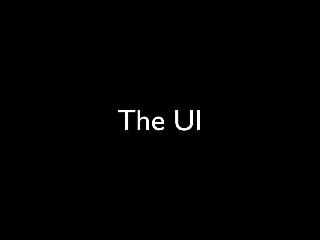 The UI