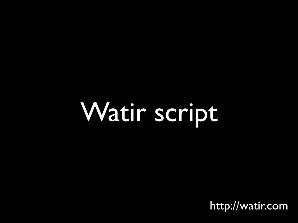 Watir script http://watir.com