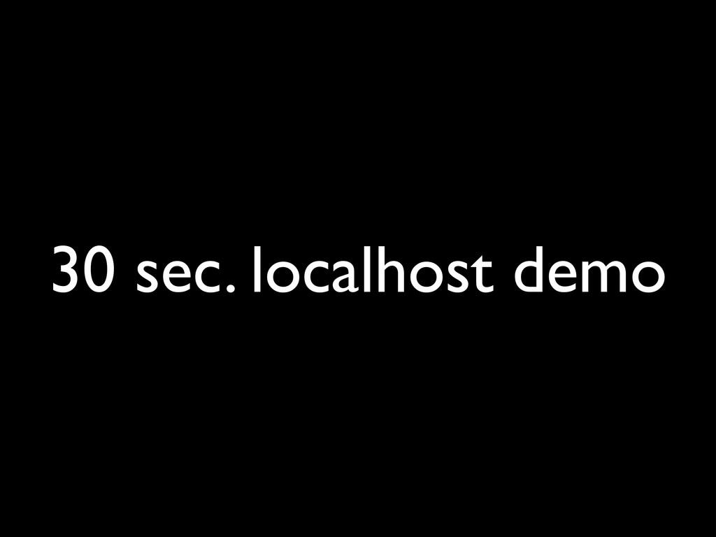 30 sec. localhost demo