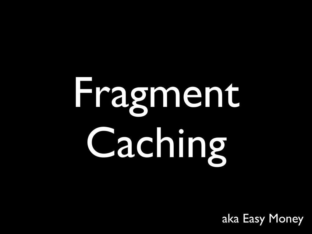Fragment Caching aka Easy Money