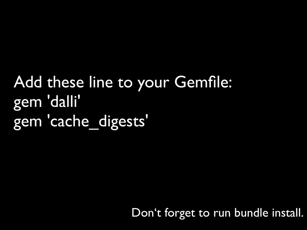 Add these line to your Gemfile: gem 'dalli' ge...