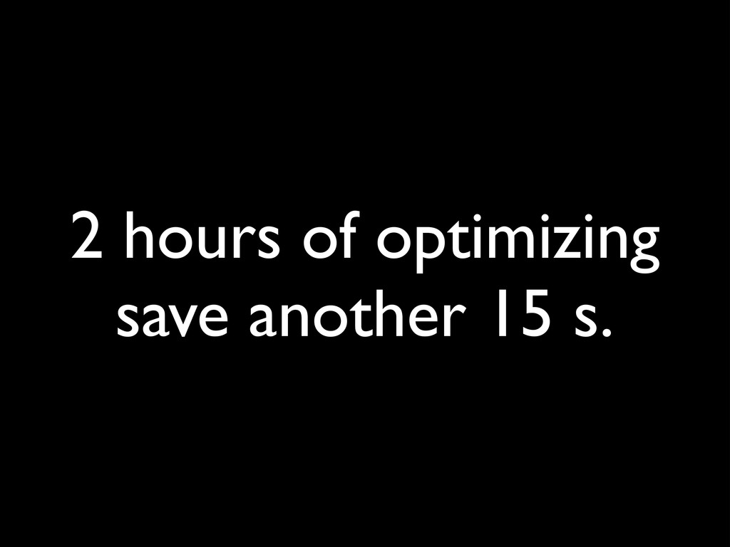 2 hours of optimizing save another 15 s.