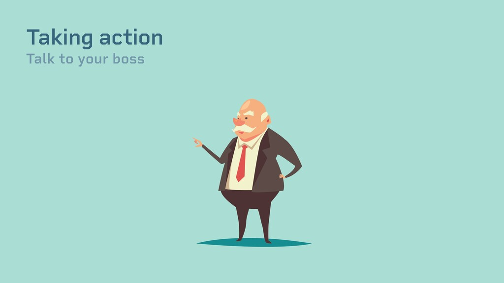 Taking action Talk to your boss