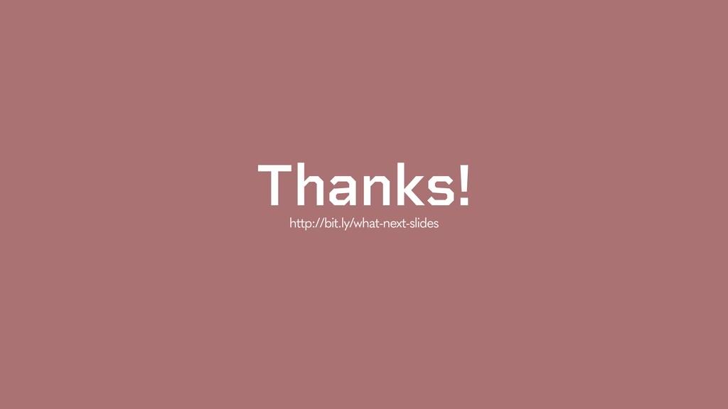 Thanks! http://bit.ly/what-next-slides