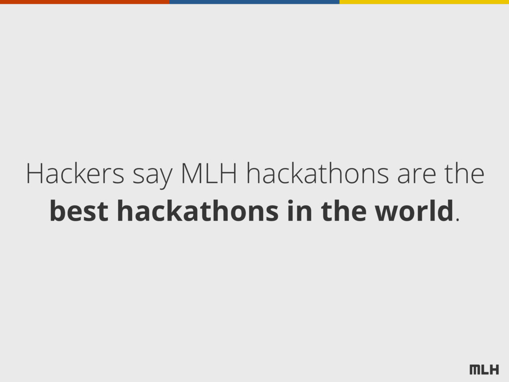 Hackers say MLH hackathons are the best hackath...