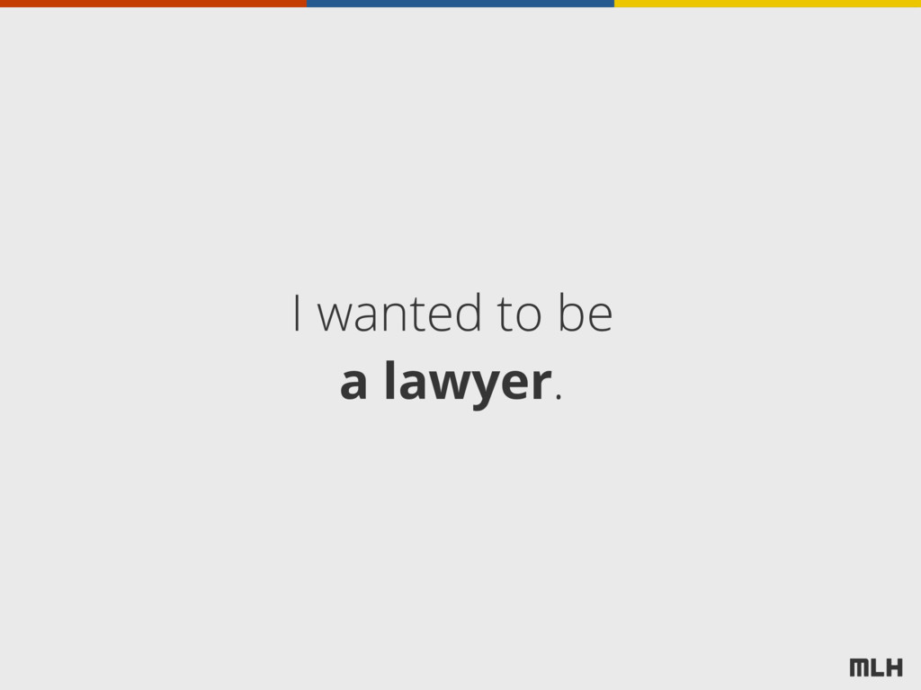 I wanted to be a lawyer.