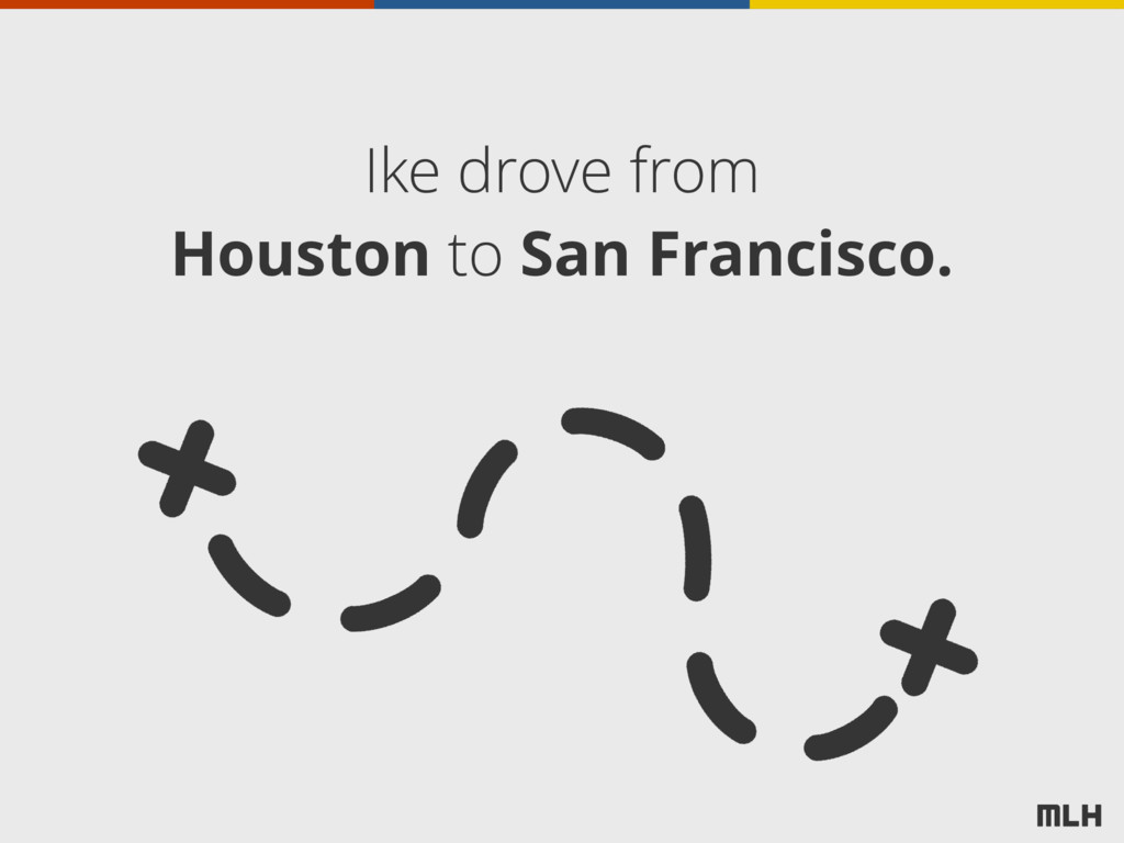 Ike drove from Houston to San Francisco.
