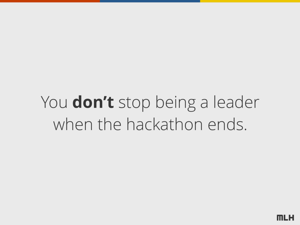 You don't stop being a leader when the hackatho...