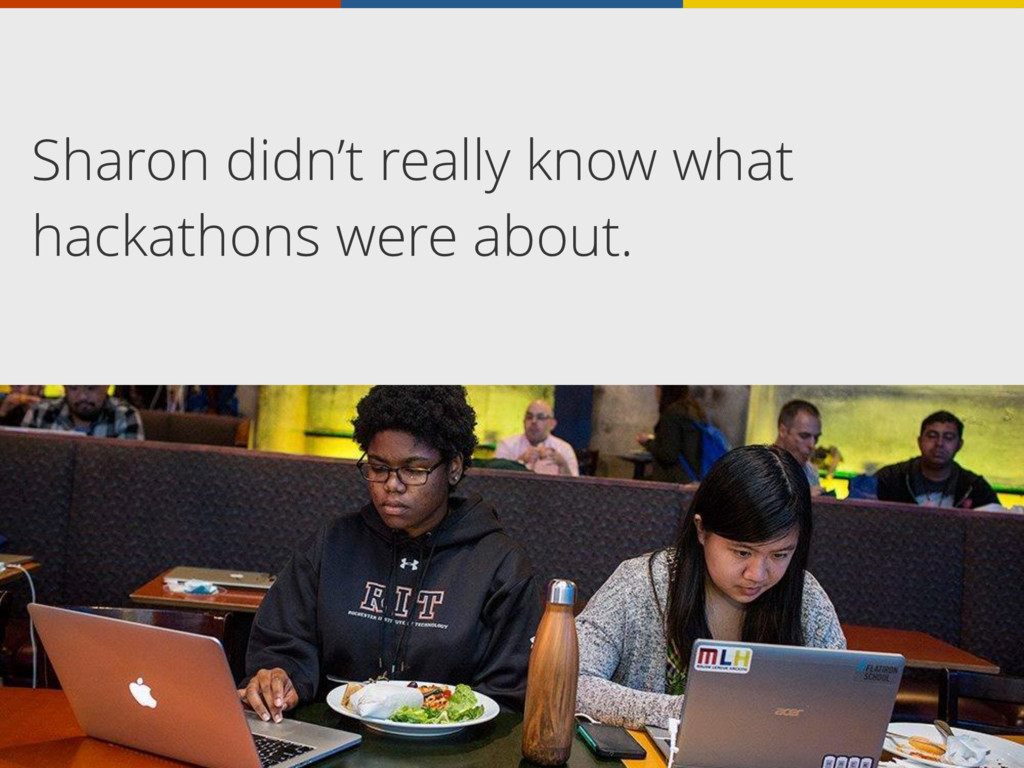 Sharon didn't really know what hackathons were ...