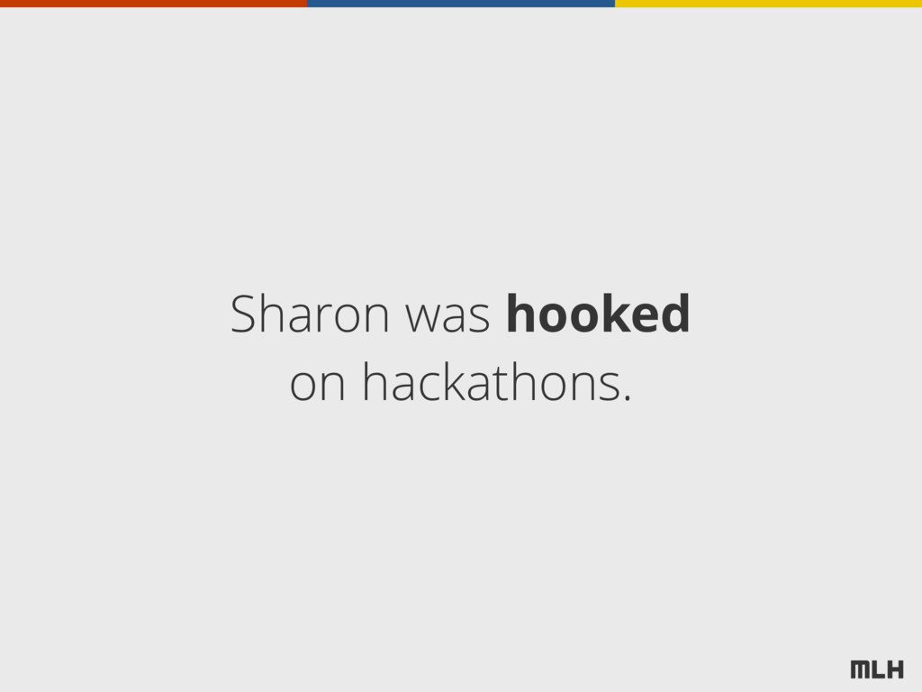 Sharon was hooked on hackathons.