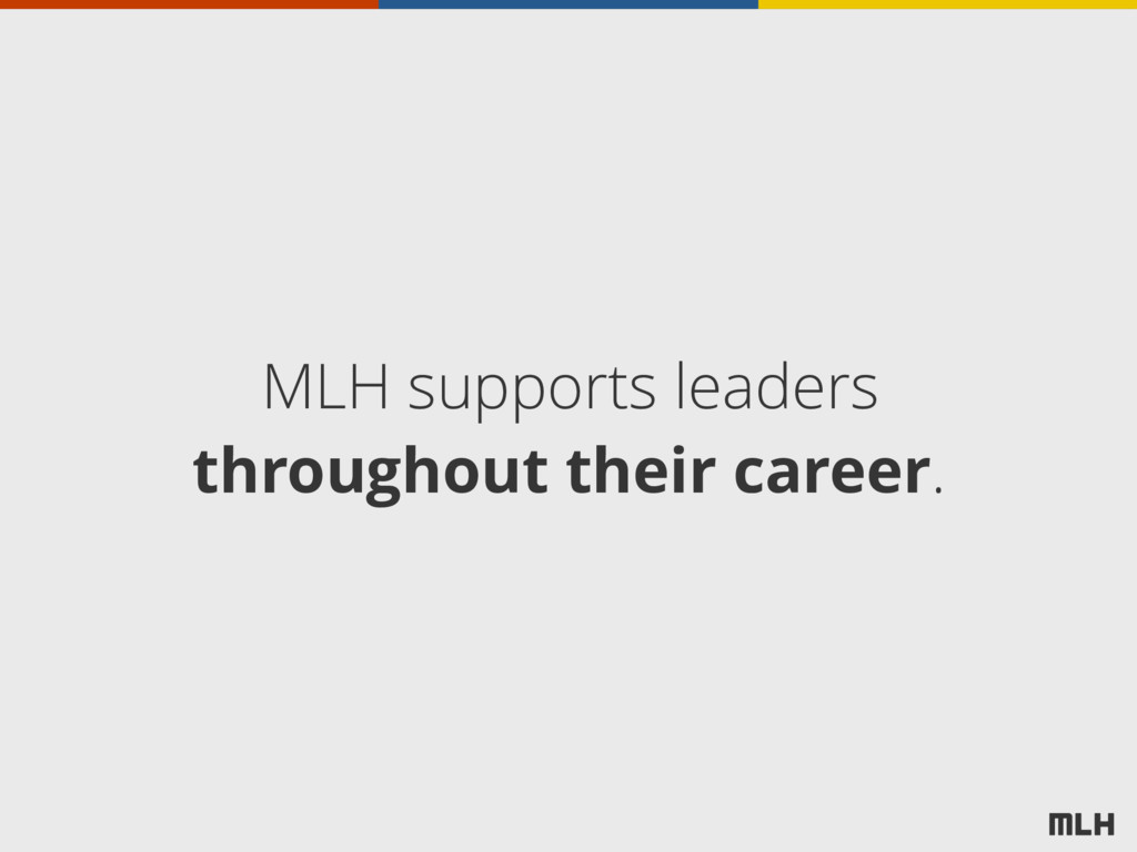 MLH supports leaders throughout their career.