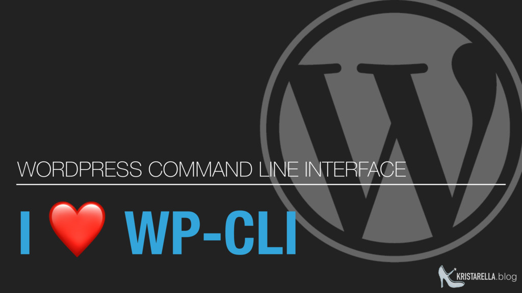 I ❤ WP-CLI WORDPRESS COMMAND LINE INTERFACE KRI...
