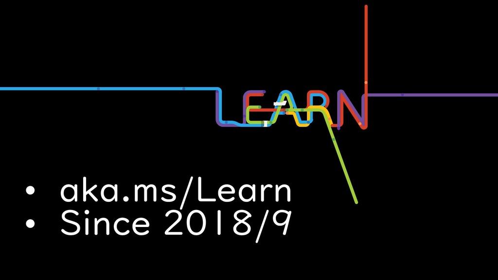 • aka.ms/Learn • Since 2018/9