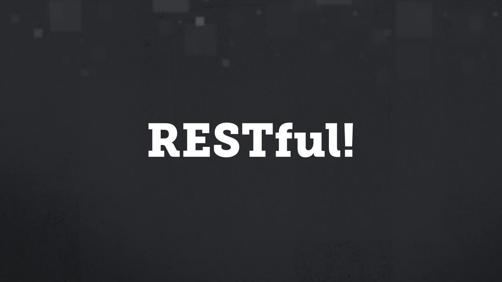 RESTful!