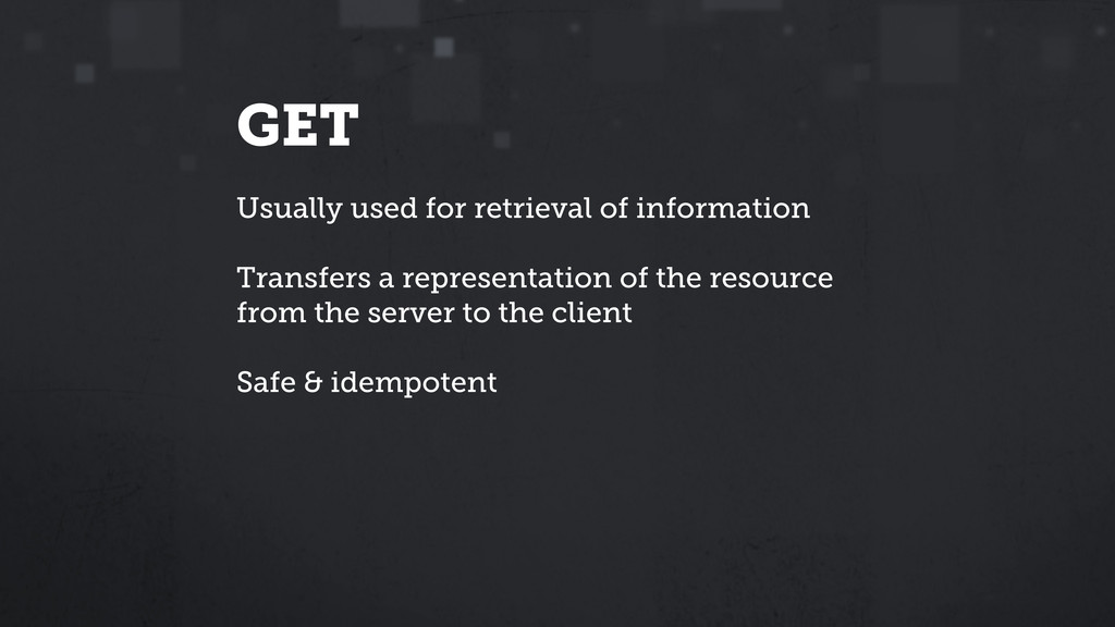 GET Usually used for retrieval of information T...