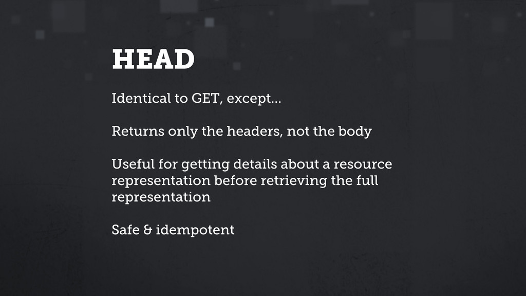 HEAD Identical to GET, except… Returns only the...