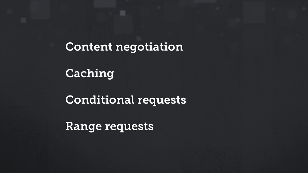 Content negotiation Caching Conditional request...