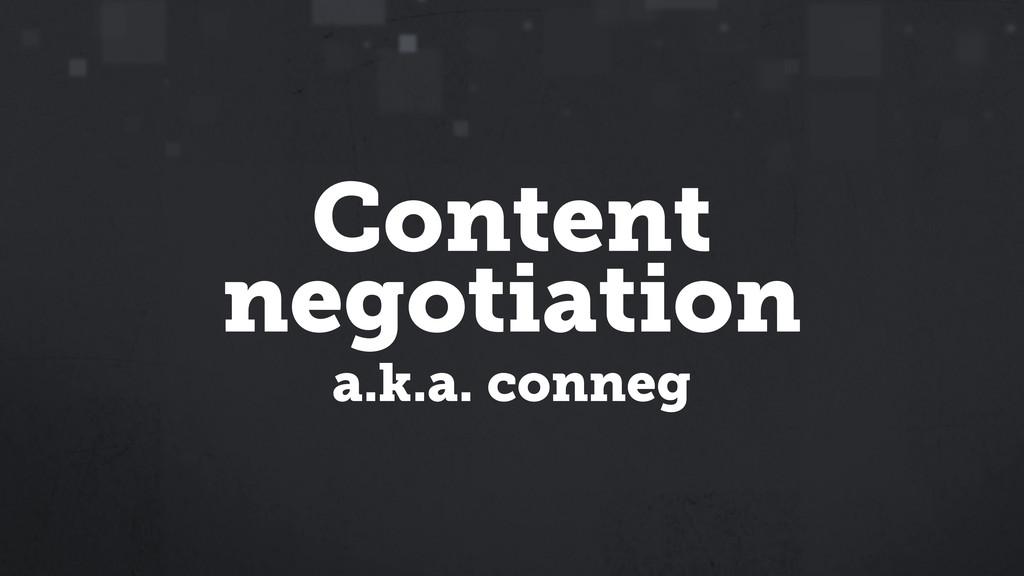 Content negotiation a.k.a. conneg