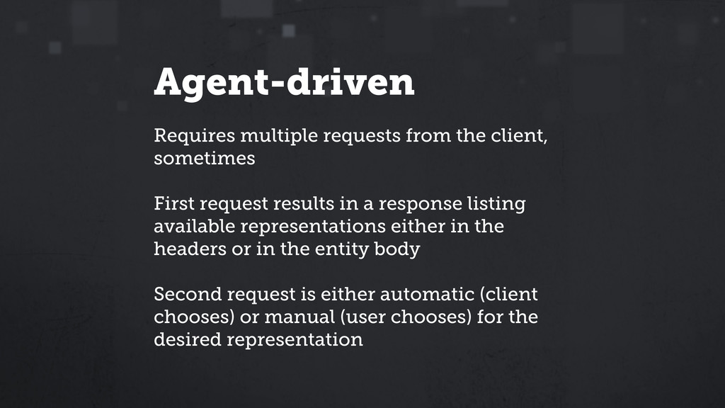 Agent-driven Requires multiple requests from th...