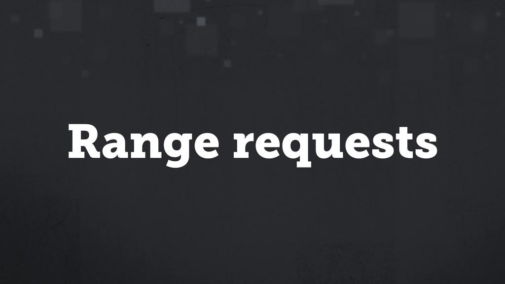 Range requests