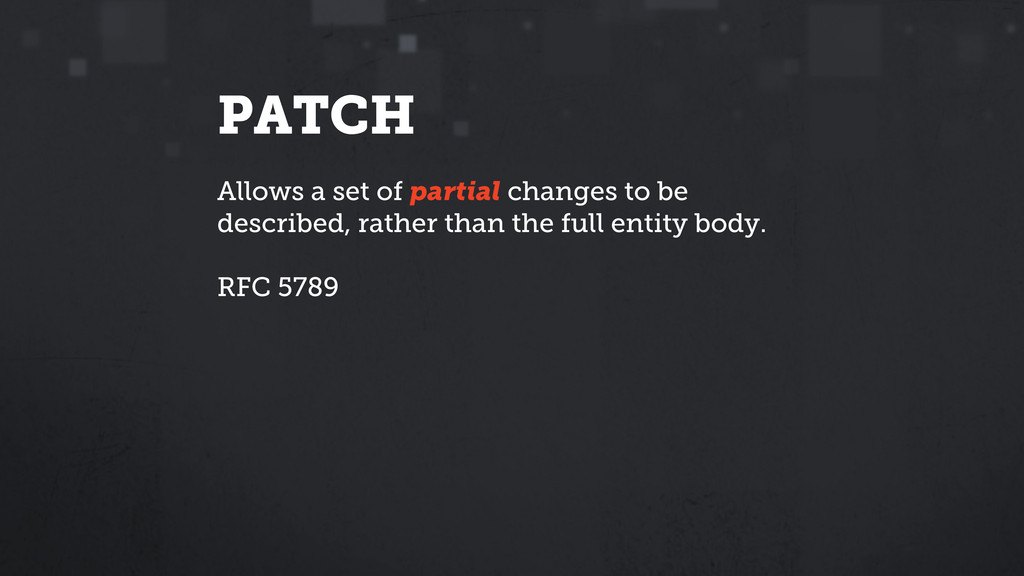 PATCH Allows a set of partial changes to be des...