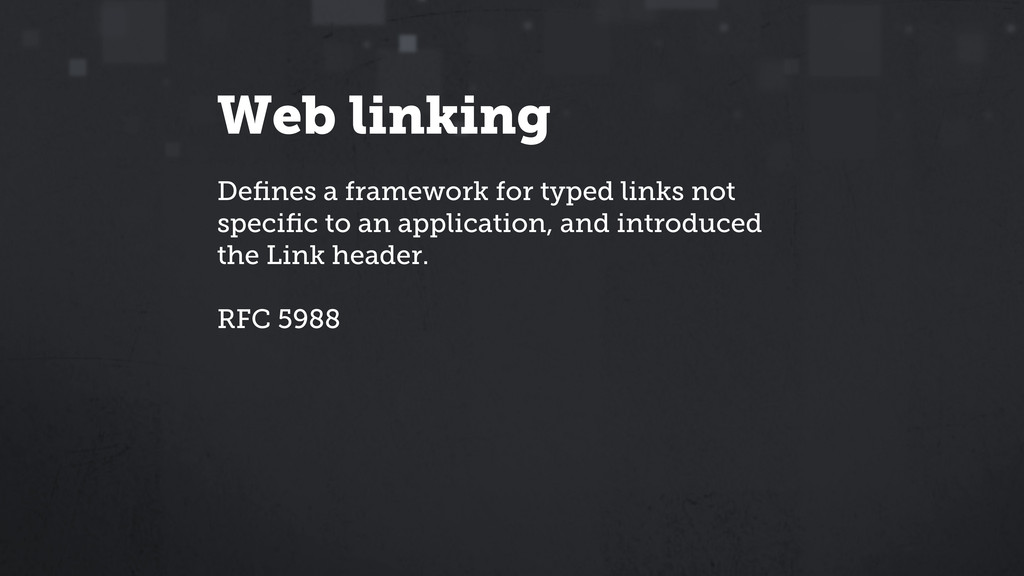 Web linking Defines a framework for typed links ...