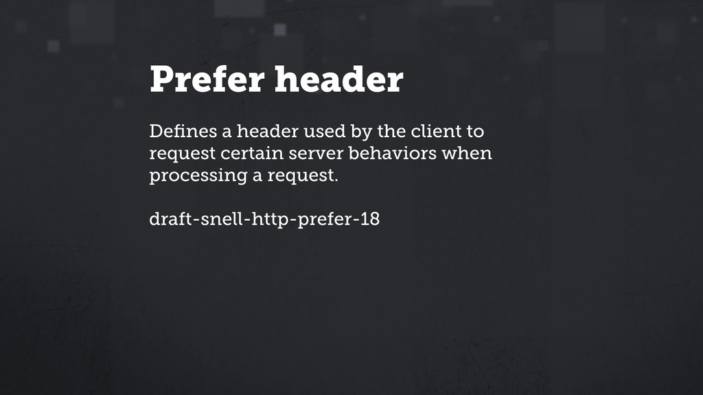 Prefer header Defines a header used by the clien...