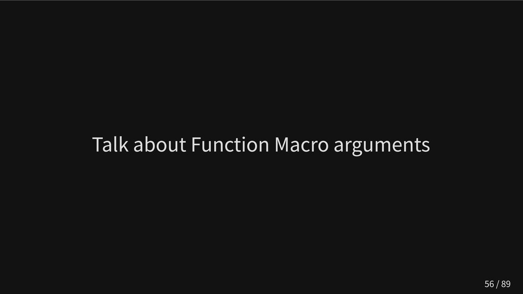 Talk about Function Macro arguments 56 / 89