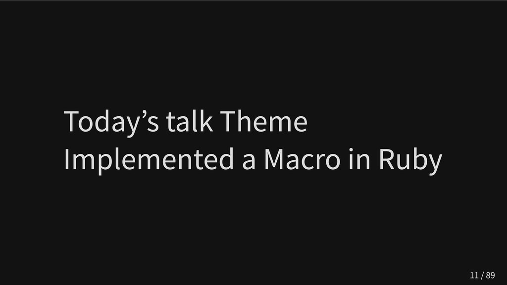 Today's talk Theme  Implemented a Macro in Ruby...